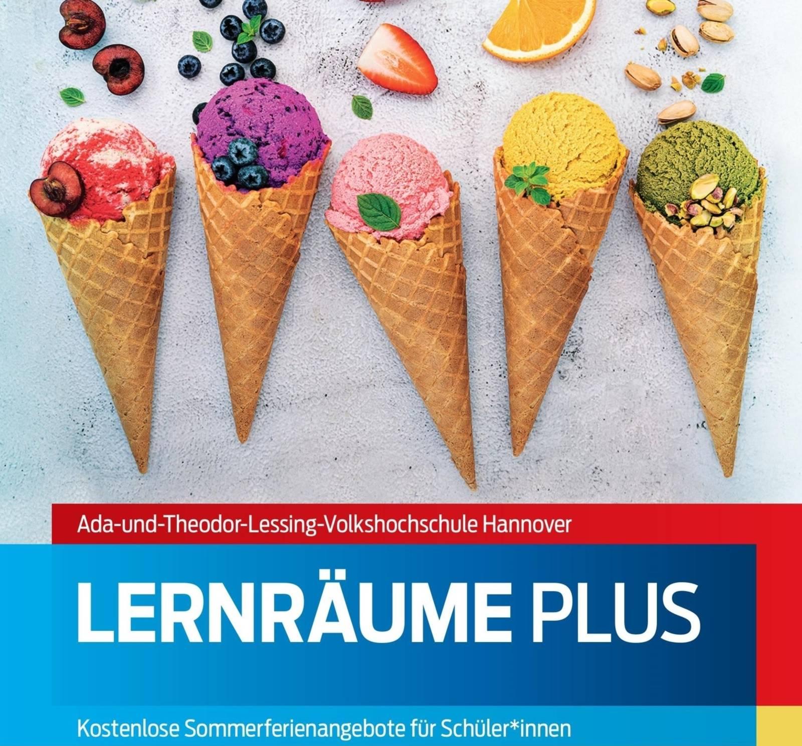 Plakat Ada-und Theodor Lessing VHS: Mehrere Eiswaffeln mit verschiedenen Eiskugeln und Früchten sind zu sehen. Text LernräumePlus . Kostenloses Sommerferienangebot.