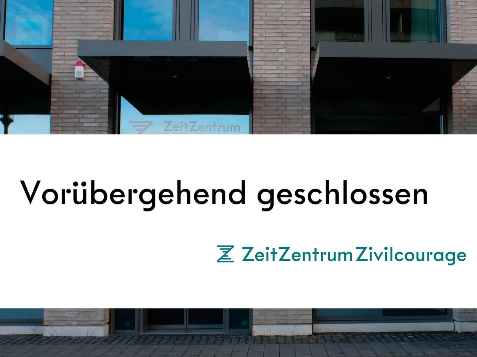 """Schild mit dem Text """"vorübergehend geschlossen"""" vor dem Gebäude des ZeitZentrums Zivilcourage"""