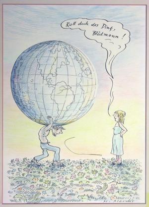 Zeichnung eines Mannes, der unter Anstrengung eine große Weltkugel auf seinen Schultern trägt. Neben ihm steht eine Frau, über der in einer Sprechblase steht: Roll doch das Ding, Blödmann!