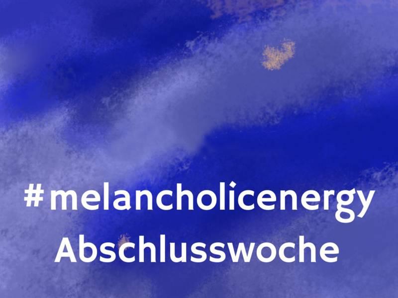 Abschlusswoche #melancholicenergy