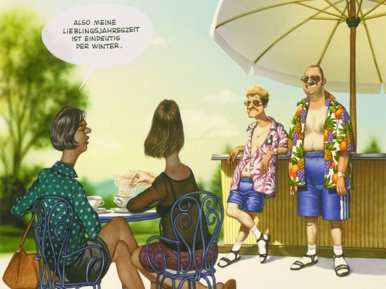 """Die Zeichnung zeigt zwei Frauen, die einem Café zwei Männer ansehen, die mit bunten Hemden, kurzen Hose sowie Sandalen und Socken bekleidet sind. In einer Sprechblase über einer Frau steht: """"Also meine Lieblingsjahreszeit ist eindeutig der Winter."""""""